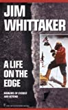 A Life on the Edge: Memoirs of Everest and Beyond by Jim Whittaker (2000-09-01)