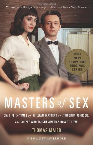 Masters of Sex: The Life and Times of William Masters and Virginia Johnson, the Couple Who Taught America How to Love (2009) (Book) written by Thomas Maier