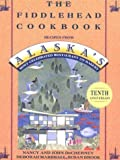img - for The Fiddlehead Cookbook: Recipes from Alaska's Most Celebrated Restaurant and Bakery by Nancy DeCherney (1993-08-15) book / textbook / text book