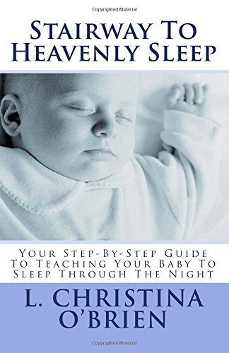 Stairway To Heavenly Sleep: Your Step-By-Step Guide To Teaching Your Baby To Sleep Through The Night pdf