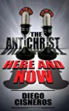 The Antichrist Here and Now, Diego Cisneros, 1932077707