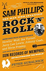 Sam Phillips: The Man Who Invented Rock 'n&#