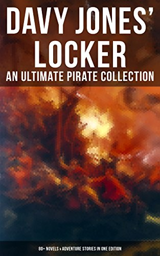 Davy Jones' Locker: An Ultimate Pirate Collection (80+ Novels & Adventure Stories in One Edition): The Book of Buried Treasure, The Dark Frigate, Blackbeard, ... the Flag, Black Bartlemy's Treasure...