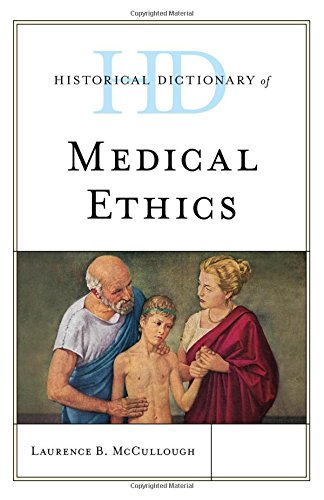 Historical Dictionary of Medical Ethics (Historical Dictionaries of Religions, Philosophies, and Movements Series)