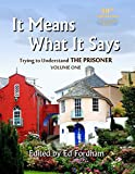 img - for It Means What It Says: Trying To Understand 'The Prisoner' - FULL COLOUR EDITION book / textbook / text book