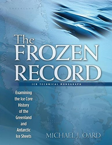 - The Frozen Record: Examining the Ice Core History of the Greenland and Antarctic Ice Sheets (Icr Technical Monograph)