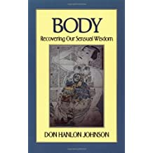 Body: Recovering Our Sensual Wisdom Second Edition