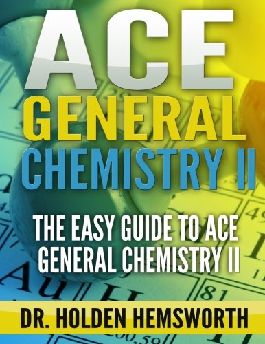 Ace General Chemistry II: The EASY Guide To Ace General Chemistry II