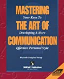 Mastering the Art of Communication, Michelle F. Poley, 1878542346