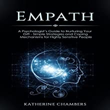 Empath: A Psychologist's Guide to Nurturing Your Gift: Simple Strategies and Coping Mechanisms for Highly Sensitive People: Psychology Self-Help, Book 7 Audiobook by Katherine Chambers Narrated by Joanne Trimble