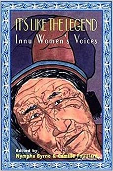 It's Like the Legend: Innu Women's Voices