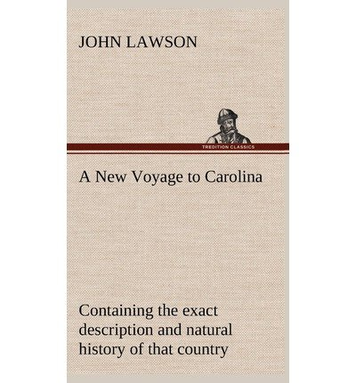 Download A New Voyage to Carolina, Containing the Exact Description and Natural History of That Country; Together with the Present State Thereof; And a Journ(Hardback) - 2012 Edition pdf