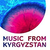 Music from Kyrgyzstan, Vol. 1
