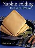 Napkin Folding for Every Occasion, Doris Kuhn, 1402710127