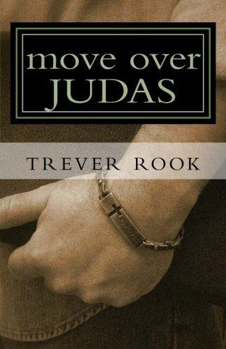 Move Over Judas: How My Faithless Betrayal Collided With The Love And Forgiveness Of Jesus Christ