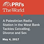 A Palestinian Radio Station in the West Bank Tackles Catcalling, Divorce and Sex | Shaina Shealy