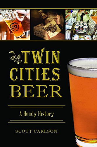 Twin Cities Beer: A Heady History (American Palate) by Scott Carlson