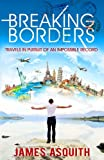 img - for Breaking Borders: Travels in Pursuit of an Impossible Record book / textbook / text book