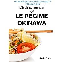 Mincir sainement avec le régime Okinawa: Les secrets pour vivre en forme jusqu'à 100 ans et plus - Inclus 21 recettes minceur (French Edition)