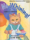 Mama Cat's Adventures in Child Training Presents No Whining!, Janice C. Villnerve, 0974601306