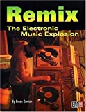 img - for Remix: The Electronic Music Explosion by Bruce Gerrish (2001-03-01) book / textbook / text book