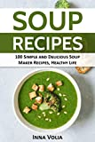 SOUP RECIPES: 100 Simple and Delicious Soup Maker Recipes for a Healthy Life