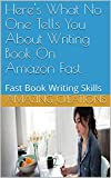 Here's What No One Tells You About Writing Book On Amazon Fast: Fast Book Writing Skills
