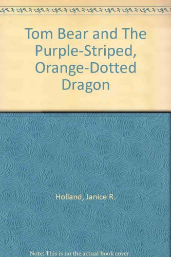 Tom Bear and The Purple-Striped, Orange-Dotted Dragon