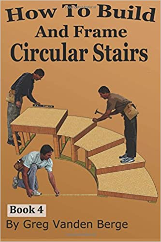 How To Build And Frame Circular Stairs: Greg Vanden Berge