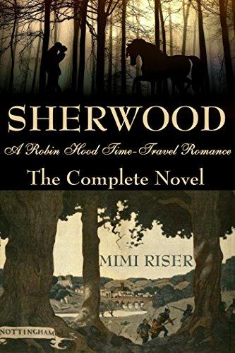 Sherwood (A Robin Hood Time-Travel Romance) The Complete (Novello Riser)