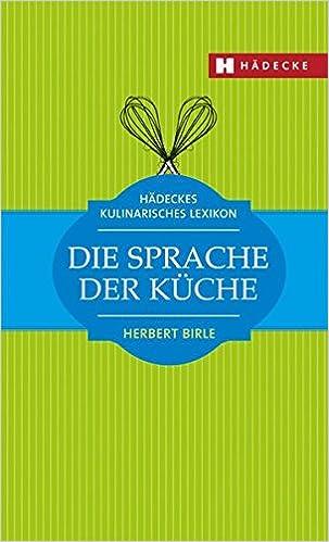 die sprache der küche: hädeckes kulinarisches lexikon: amazon.de ... - Herings Lexikon Der Küche