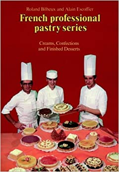Book Creams Confections and Finished Desserts: 2 (French Professional Pastry Series)