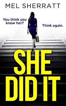 She Did It: A psychological thriller full of secrets, lies and betrayal by [Sherratt, Mel]