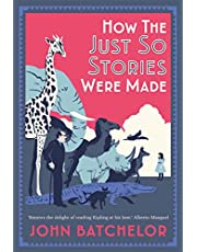 How the Just So Stories Were Made: The Brilliance and Tragedy Behind Kipling's Celebrated Tales for Little Children