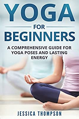 Yoga for Beginners: A Comprehensive Guide For Yoga Poses And ...