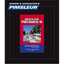 Portuguese (Brazilian) III, Comprehensive: Learn to Speak and Understand Portuguese with Pimsleur Language Programs
