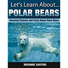 Polar Bears: Amazing Pictures and Facts About Polar Bears (Let's Learn About)