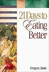 21 Days to Eating Better: A Proven Plan for Beginning New Habits
