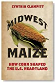 Midwest Maize: How Corn Shaped the U.S. Heartland (Heartland Foodways)
