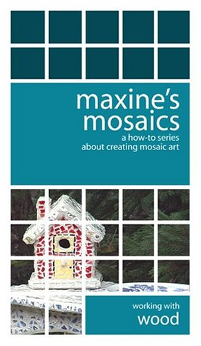 Maxine's Mosaics... a how-to series about creating mosaic art. Working with wood. [VHS] by Media Street