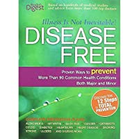 Disease Free: Proven Ways to Prevent More Than 90 Common Health Conditions Both...