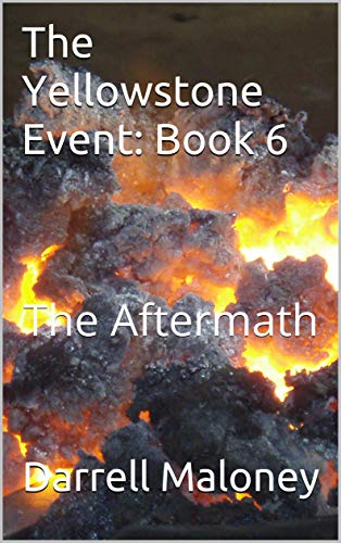 The Yellowstone Event: Book 6: The Aftermath by [Maloney, Darrell]