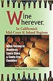 Wine Wherever: In California's Mid-Coast and Inland Regions: Wine Tasting in Monterey, Santa Clara & Santa Cruz Counties by Dahlynn McKowen, Ken McKowen