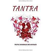 Tantra: Tantra Handbuch für Anfänger