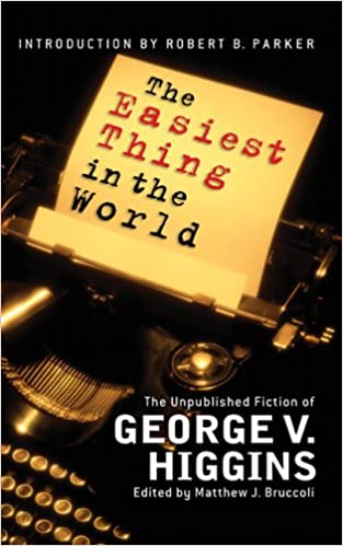 The Easiest Thing in the World: The Unpublished Fiction of George V. Higgins