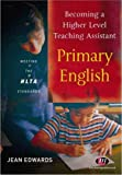 Becoming a Higher Level Teaching Assistant: Primary English (Higher Level Teaching Assistants Series), Jean Edwards, 1844450465