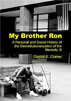 My Brother Ron: A Personal and Social History of the Deinstitutionalization of the Mentally Ill by [Cramer, Clayton E.]