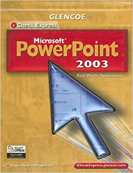 Microsoft PowerPoint 2003: Real World Applications (Glencoe iCheck Express)