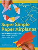 Super Simple Paper Airplanes, Nick Robinson, 1402719000
