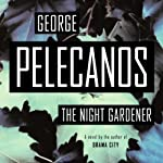 The Night Gardener | George Pelecanos
